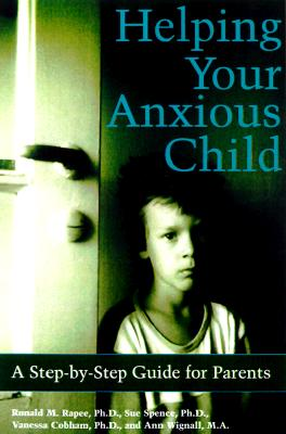 Image for Helping Your Anxious Child: A Step-By-Step Guide for Parents