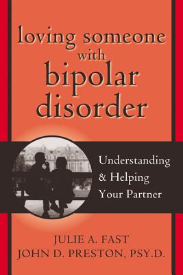 Loving Someone With Bipolar Disorder, Fast, Julie A.;Preston, John D.