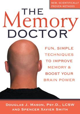The Memory Doctor: Fun, Simple Techniques to Improve Memory and Boost Your Brain Power, Mason PsyD  LCSW, Douglas J.; Smith, Spencer