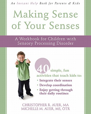 Image for Making Sense of Your Senses: A Workbook for Children with Sensory Processing Disorder (Instant Help Book for Parents & Kids)