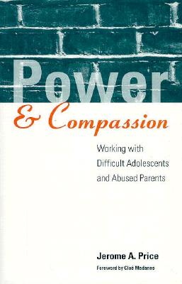 Image for Power and Compassion: Working with Difficult Adolescents and Abused Parents