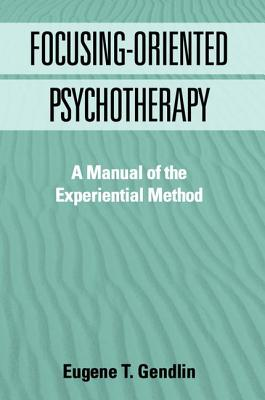 Image for Focusing-Oriented Psychotherapy: A Manual of the Experiential Method