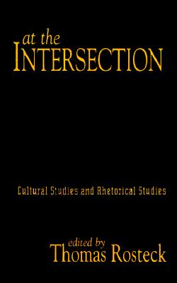 Image for At the Intersection: Cultural Studies and Rhetorical Studies