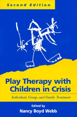 Image for Play Therapy with Children in Crisis, Second Edition: Individual, Group, and Family Treatment