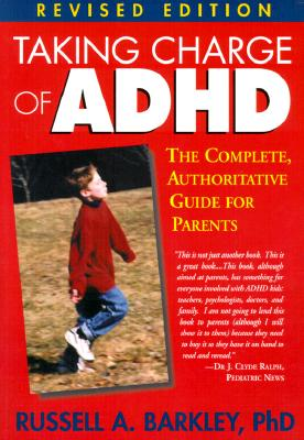 Taking Charge of ADHD: The Complete, Authoritative Guide for Parents (Revised Edition), Russell A. Barkley