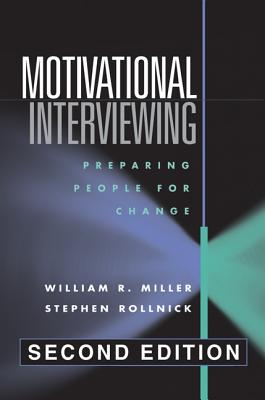 Motivational Interviewing: Preparing People for Change, 2nd Edition, William R. Miller; Stephen Rollnick
