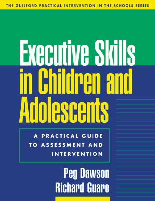 Image for Executive Skills in Children and Adolescents: A Practical Guide to Assessment and Intervention (The Guilford Practical Intervention in the Schools Series)
