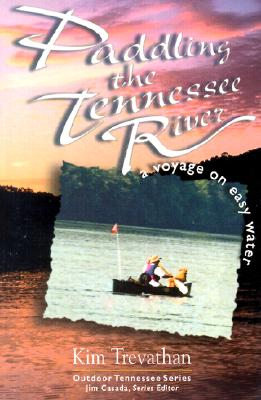 Image for Paddling The Tennessee River: A Voyage On Easy Water (Outdoor Tennessee Series)