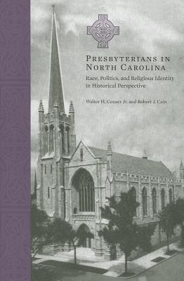 Image for Presbyterians in North Carolina: Race, Politics, and Religious Identity in Historical Perspective (From the Library of Morton H. Smith)