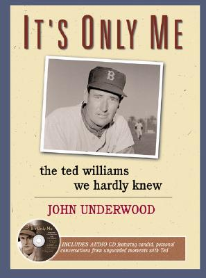 It's Only Me: The Ted Williams We Hardly Knew, John Underwood