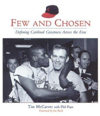 Few and Chosen: Defining Cardinal Greatness Across the Eras, McCarver, Tim; Pepe, Phil