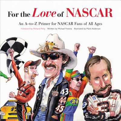 Image for For The Love Of Nascar: An A-to-z Primer For Nascar Fans Of All Ages