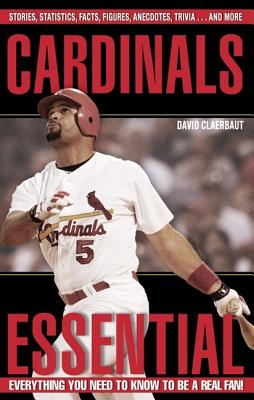 Cardinals Essential: Everything You Need to Know to Be a Real Fan!, Claerbaut, David