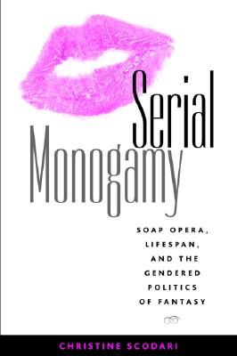 Image for Serial Monogamy: Soap Opera, Lifespan, and the Gendered Politics of Fantasy (Hampton Press Communication Series)