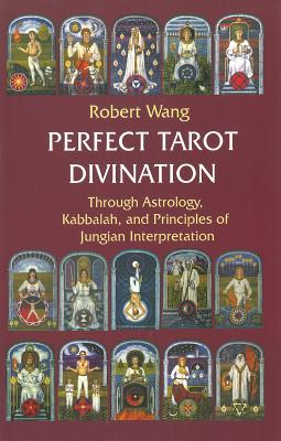 Image for Perfect Tarot Divination: Through Astrology, Kabbalah, and Principles of Jungian Interpretation