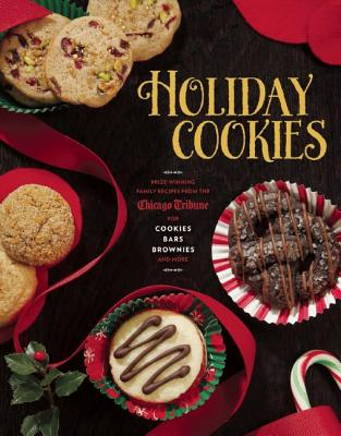 Image for Holiday Cookies: Prize-Winning Family Recipes from the Chicago Tribune for Cookies, Bars, Brownies and More