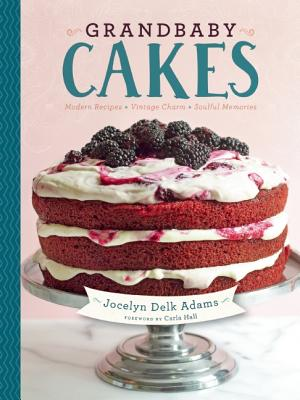 Image for Grandbaby Cakes: Modern Recipes, Vintage Charm, Soulful Memories