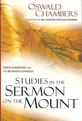 Studies in the Sermon on the Mount (Oswald Chambers Library), Oswald Chambers