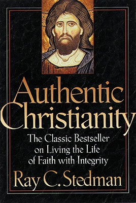 Image for Authentic Christianity : The Classic Bestseller on Living the Life of Faith With Integrity