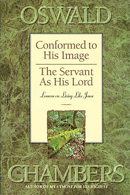 Image for Conformed to His Image / The Servant as His Lord: Lessons on Living Like Jesus (OSWALD CHAMBERS LIBRARY)