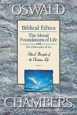 Image for Biblical Ethics / The Moral Foundations of Life / The Philosophy of Sin: Ethical Principles for the Christian Life (OSWALD CHAMBERS LIBRARY)