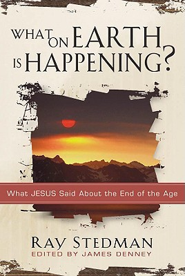 Image for What on Earth Is Happening?: What Jesus Said About the End of the Age