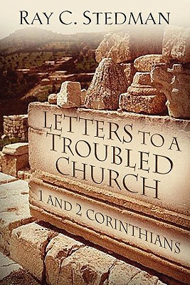 Letters to a Troubled Church:  1 and 2 Corinthians, Ray C. Stedman