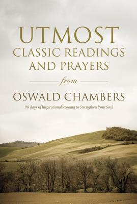 Image for UTMOST CLASSIC READINGS AND PRAYERS 90 DAYS OF INSPIRATIONAL READING TO STRENGTHEN YOUR SOUL