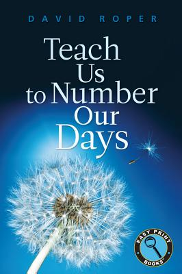 Image for Teach Us to Number Our Days (Easy Print Books)