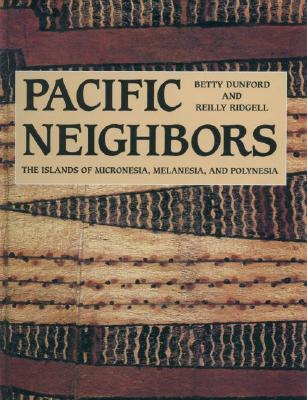 Pacific Neighbors: The Islands of Micronesia, Melanesia, & Polynesia, Dunford, Betty; Ridgell, Reilly