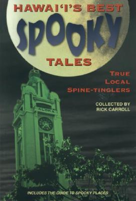 Hawaii's Best Spooky Tales: True Local Spine-Tinglers, Carroll, Rick