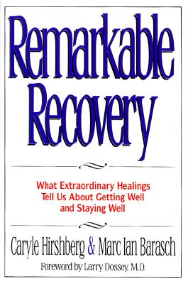 Image for Remarkable Recovery: What Extraordinary Healings Tell Us About Getting Well and Staying Well