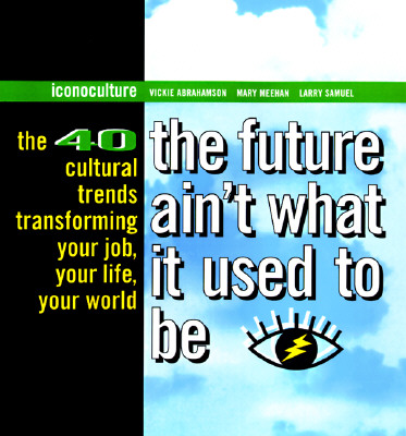 Image for FUTURE AIN'T WHAT IT USED TO BE, THE THE 40 CULTURAL TRENDS TRANSFORMING YOUR JOB, YOUR LIFE, YOUR WORLD
