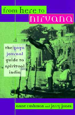 From Here to Nirvana: The Yoga Journal Guide to Spiritual India