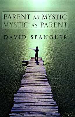 Parent as Mystic, Mystic as Parent, Spangler, David