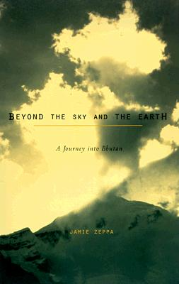 Beyond the Sky and the Earth: A Journey into Bhutan, Zeppa, Jamie