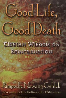 Image for Good Life, Good Death: Tibetan Teachings on Reincarnation