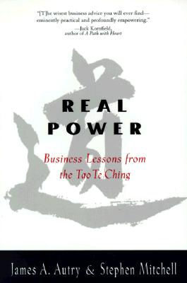 Real Power : Business Lessons from the Tao Te Ching, JAMES A. AUTRY, JAMES R. AUTRY, STEPHEN MITCHELL