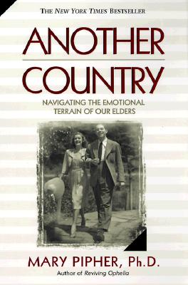Another Country: Navigating the Emotional Terrain of Our Elders, Pipher, Mary