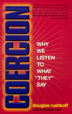 """Coercion : Why We Listen to What """"They"""" Say, Rushkoff, Douglas"""