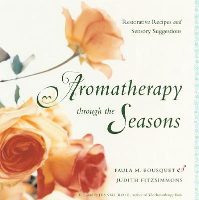 Image for Aromatherapy Through the Seasons: Restorative Recipes and Sensory Suggestions