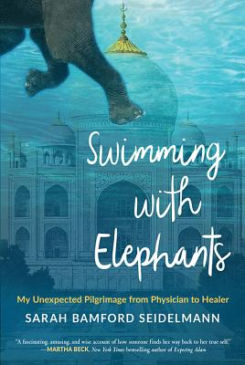 Image for Swimming with Elephants: My Unexpected Pilgrimage from Physician to Healer