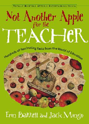 Not Another Apple for the Teacher: Hundreds of Fascinating Facts from the World of Teaching (Totally Riveting Utterly Entertaining Trivia Series), Barrett, Erin; Mingo, Jack