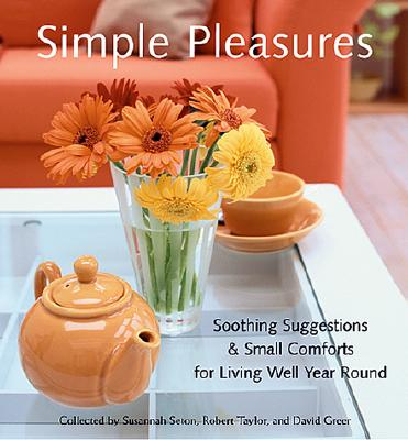Image for Simple Pleasures: Soothing Suggestions and Small Comforts for Living Well Year Round