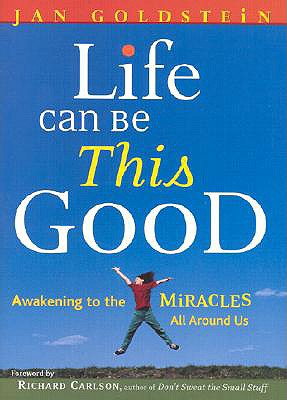 Image for Life Can Be This Good: Awakening to the Miracles All Around Us