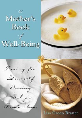 The Mother's Book of Well-Being: Caring for Yourself So You Can Care for Your Baby, Braner, Lisa Groen