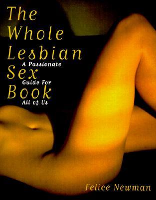 WHOLE LESBIAN SEX BOOK, NEWMAN, FELICE