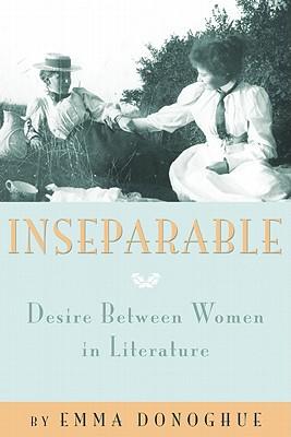 Inseparable: Desire Between Women in Literature, Donoghue, Emma