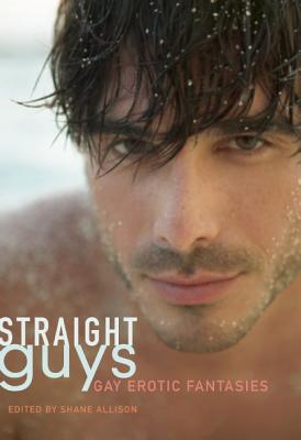 Straight Guys: Gay Erotic Fantasies, Allison, Shane