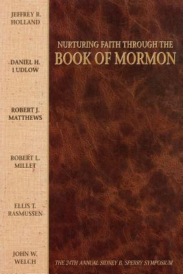 Image for Nurturing Faith Through the Book of Mormon: The 24th Annual Sidney B. Sperry Symposium